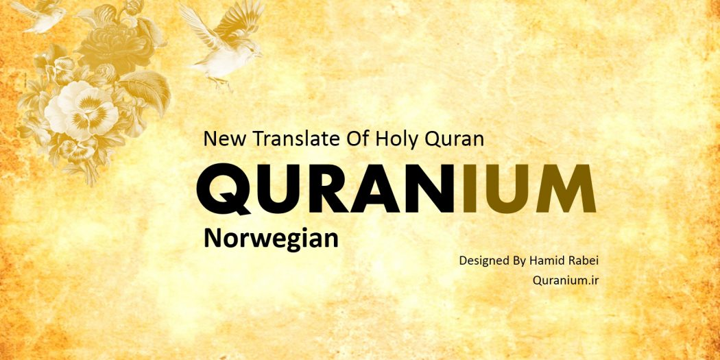 "A Norwegian translation of the Quran dubbed ""Quranium"" has been released online"